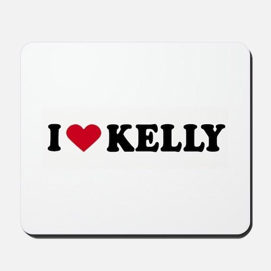 I LOVE KELLY ~  Mousepad
