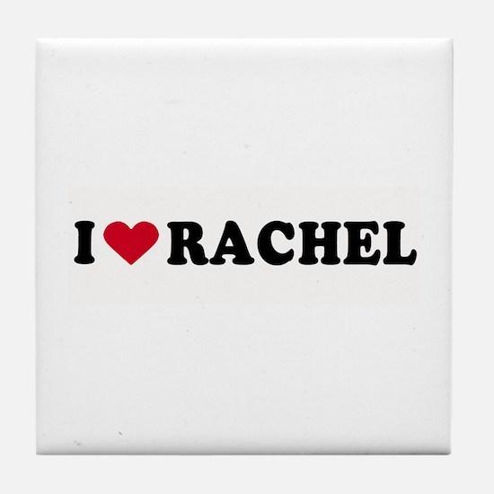 I LOVE RACHEL ~ Tile Coaster