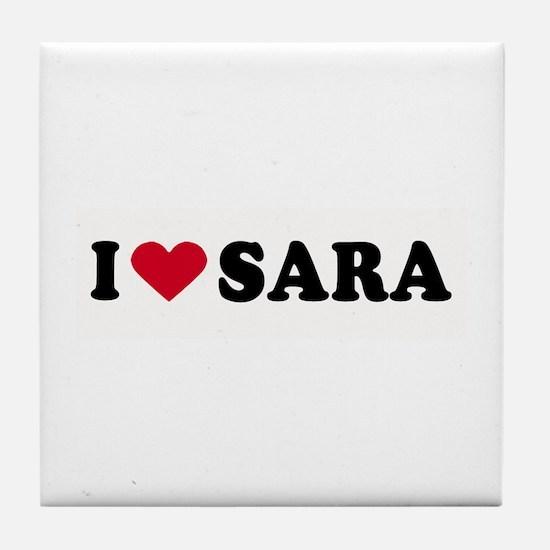 I LOVE SARA ~ Tile Coaster
