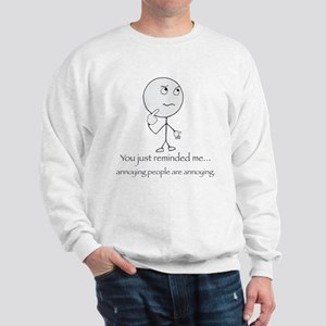 Annoying people are annoying Sweatshirt