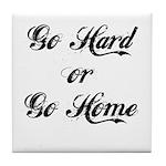 Go hard or go home Tile Coaster