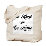 Go hard or go home Tote Bag