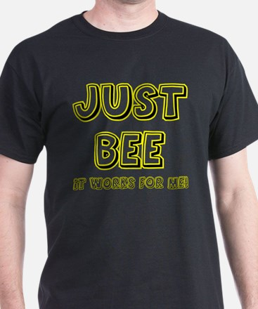 Just BEE it works for Me! T-Shirt