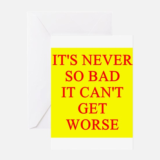 it can;t get worse Greeting Card