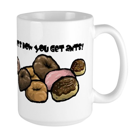 That's how you get ants! Large Mug