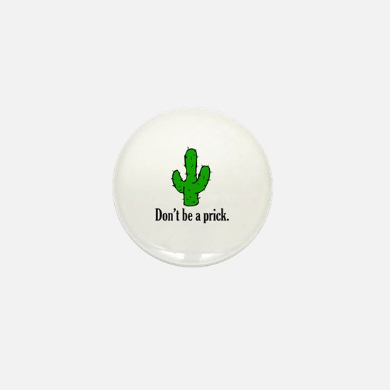 Don't be a prick. Mini Button