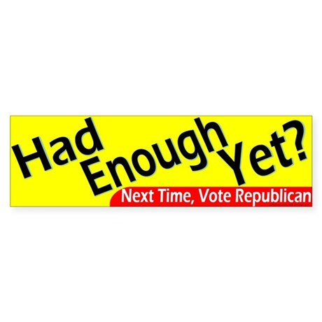 Had Enough Yet? Sticker (Bumper)