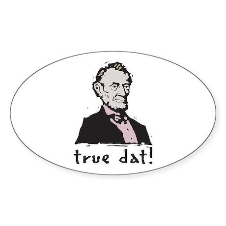 True Dat Sticker (Oval)