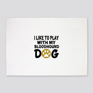 I Like To Play With My Bloodhound D 5'x7'Area Rug