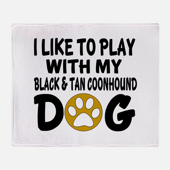 I Like To Play With My Black and Tan Throw Blanket