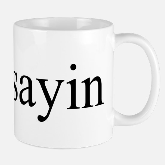 #justsayin Mug