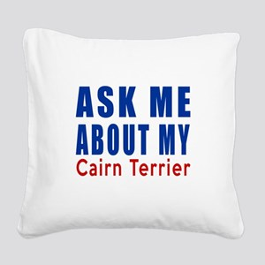 Ask About My Cairn Terrier Do Square Canvas Pillow