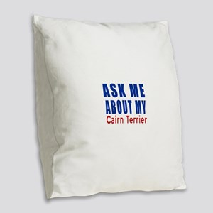Ask About My Cairn Terrier Dog Burlap Throw Pillow