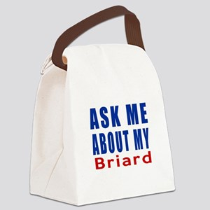 Ask About My Briard Dog Canvas Lunch Bag