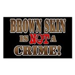 Brown Skin Is Not A Crime! Sticker (Rectangle 50 p