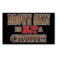 Brown Skin Is Not A Crime! Sticker (Rectangle)