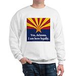 I am here legally! Sweatshirt