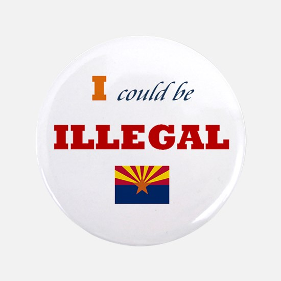 """I Could Be Illegal 3.5"""" Button"""