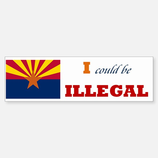 I Could Be Illegal Sticker (Bumper)