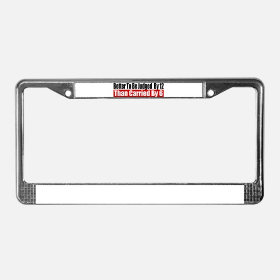 Better To Be Judged By 12 License Plate Frame