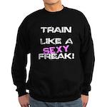 Train Like a SEXY freak Sweatshirt (dark)