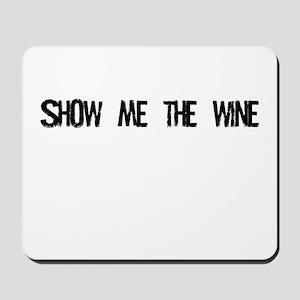 Show Me The Wine Mousepad