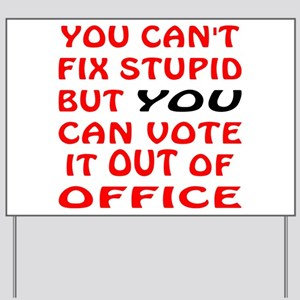 Vote Stupid Out Of Office Yard Sign