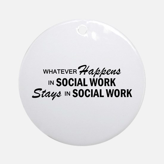 Whatever Happens - Social Work Ornament (Round)