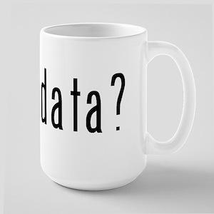 got data? Large Mug