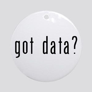 got data? Ornament (Round)