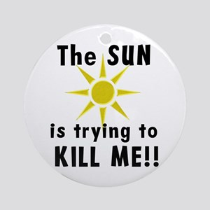 The Sun is Trying to Kill Me Ornament (Round)