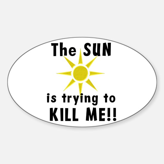 The Sun is Trying to Kill Me Sticker (Oval)