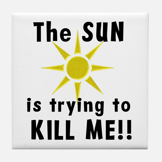 The Sun is Trying to Kill Me Tile Coaster