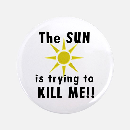 "The Sun is Trying to Kill Me 3.5"" Button (100 pack"