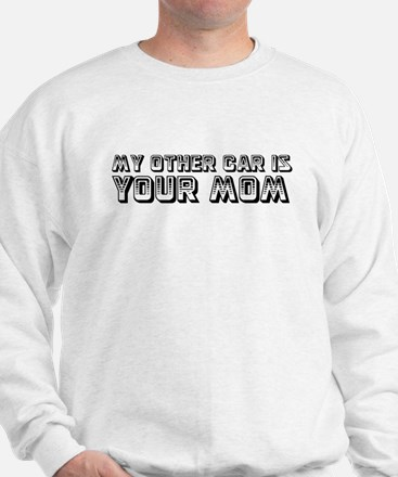 My Other Car Is Your Mom (Whi Sweatshirt