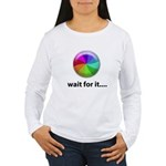Wait For It Women's Long Sleeve T-Shirt