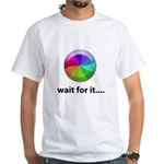 Wait For It White T-Shirt