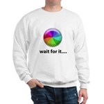 Wait For It Sweatshirt