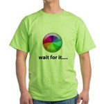 Wait For It Green T-Shirt