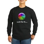 Wait For It Long Sleeve Dark T-Shirt