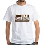 Chocolate Is The Answer White T-Shirt