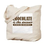 Chocolate Is The Answer Tote Bag