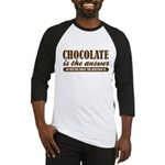 Chocolate Is The Answer Baseball Jersey