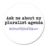 Ask me about my pluralist agenda Round Car Magnet