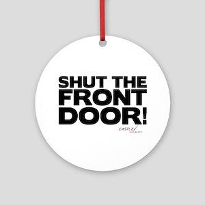 Shut the Front Door! Round Ornament