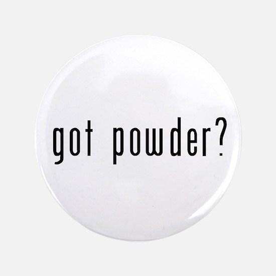 "got powder? 3.5"" Button"
