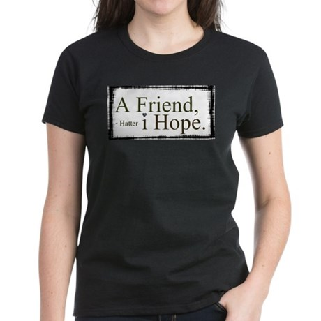 """""""A Friend, I Hope"""" - Syfy Hatter Quote T"""