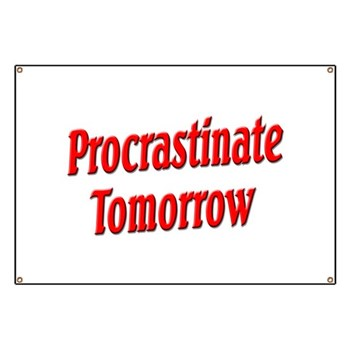 Procrastinate Tomorrow Banner