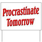 Procrastinate Tomorrow Yard Sign