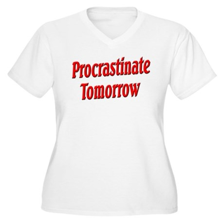 Procrastinate Tomorrow Women's Plus Size V-Neck T-